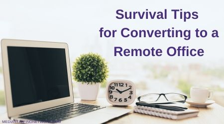 Survival Tips  for Converting to a Remote Office